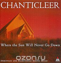 Chanticleer. Where The Sun Will Never Go Down